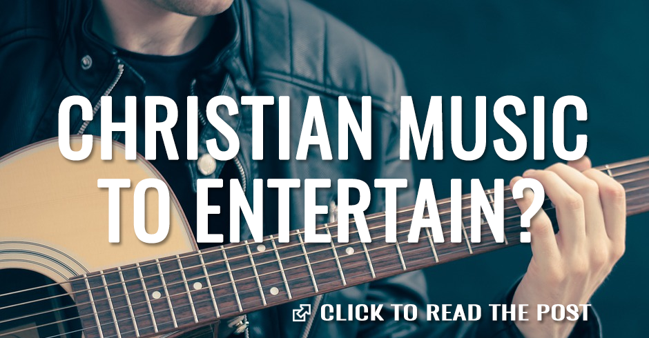 Christian music to entertain?