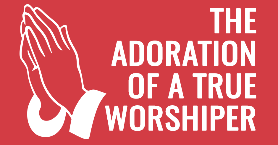The adoration of a true worshiper