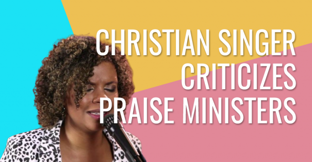 Christian singer criticizes praise ministers for promoting idolatry in the church