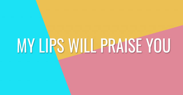 My lips will praise you