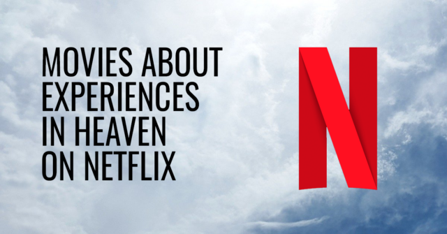 Movies about experiences in heaven on Netflix