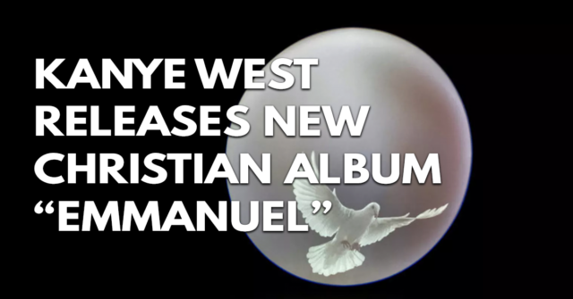 "Kanye West Releases New Christian Album ""Emmanuel"""