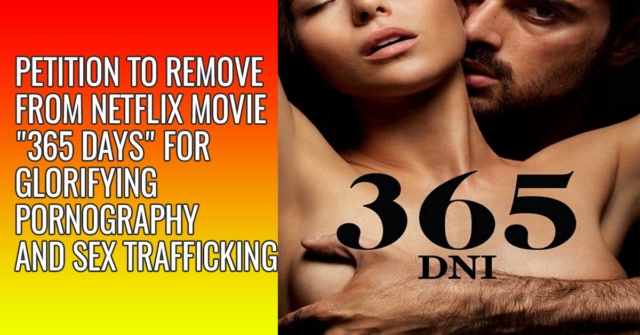 Petition to remove from Netflix movie 365 days for glorifying pornography and sex trafficking