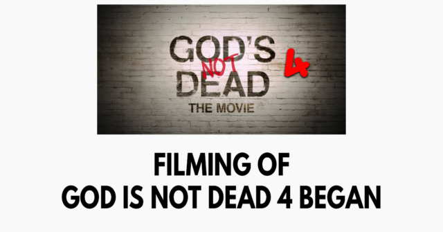 Filming of God Is Not Dead 4 Began