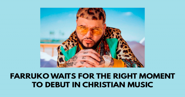Farruko waits for the right moment to debut in Christian music