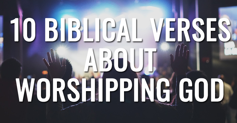 10 BIBLICAL VERSES ABOUT WORSHIPPING GOD