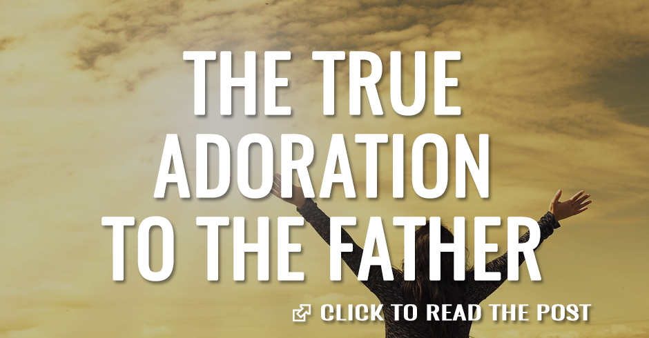 The true adoration to the father