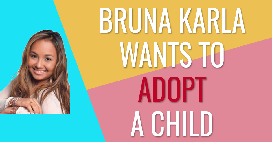 Bruna Karla wants to be able to adopt a child