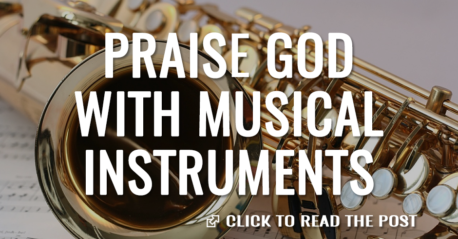 Praise God with musical instruments