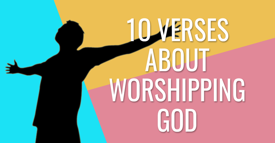 BIBLICAL VERSES ABOUT WORSHIPPING GOD