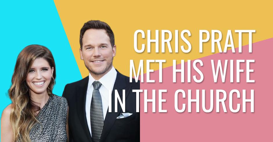 Chris Pratt met his wife in the church