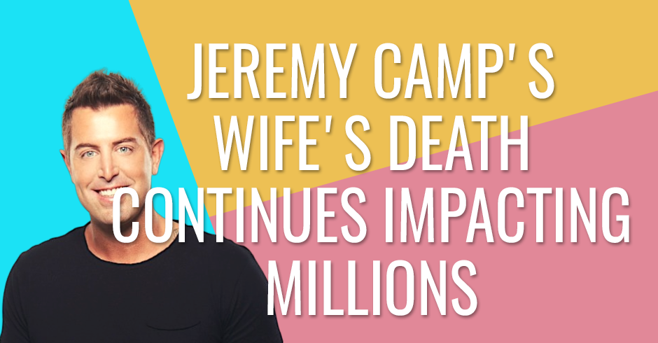 Jeremy Camp's wife's death continues to impact millions