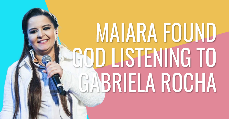 Maiara, from the duo with Maraisa, says that she found God listening to Gabriela Rocha