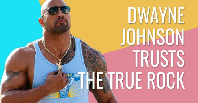 Dwayne Johnson trusts the true rock: Christ