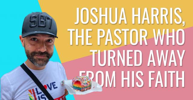 Joshua Harris, the pastor who turned away from his faith