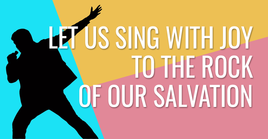 Let us sing with joy to the Rock of our salvation