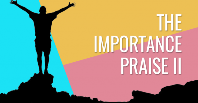 The importance of praise II