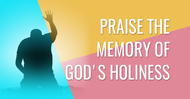 Praise the memory of God's holiness