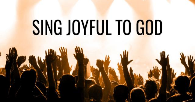 Sing joyful to God