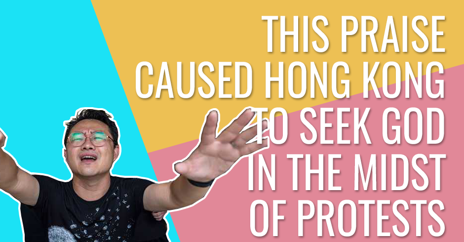 This praise caused Hong Kong to seek God in the midst of protests