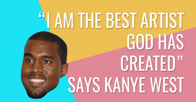 I am the best artist what God has created says kanye west