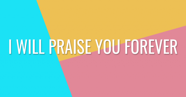 I will praise You forever