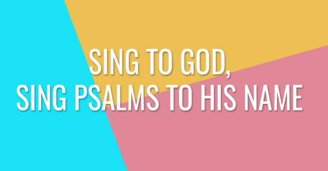 Sing to God, sing psalms to His name