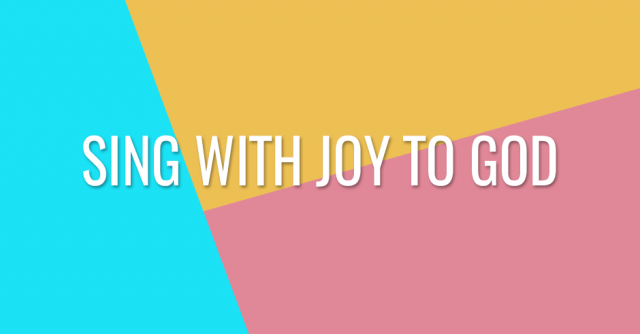 Sing with joy to God