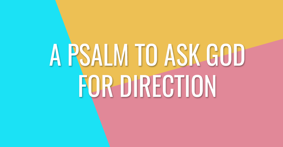 A Psalm to ask God for direction