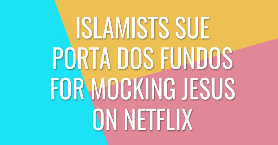 Islamists sue Porta dos Fundos for mocking Jesus on Netflix