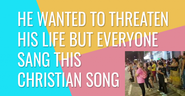 He wanted to threaten his life but everyone sang this Christian song