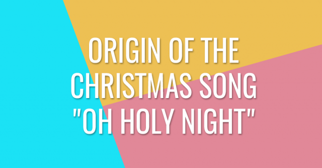 Origin of the Christmas song Oh holy night