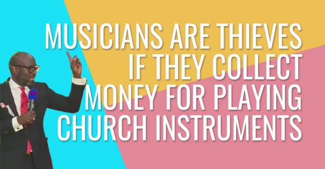 Pastor calls thieves musicians who charge for playing