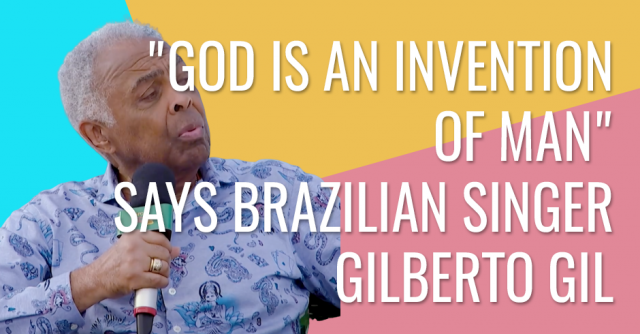 God is an invention of man, says Brazilian singer Gilberto Gil