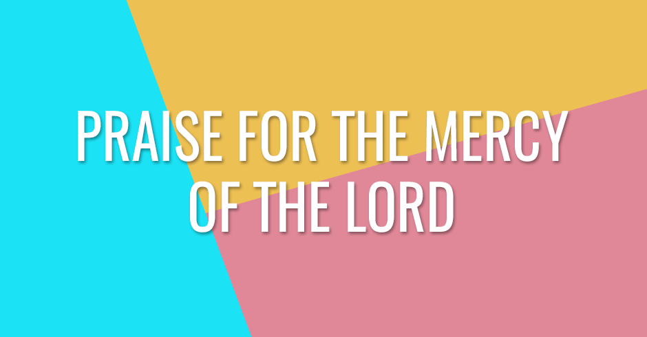 Praise for the mercy of the Lord