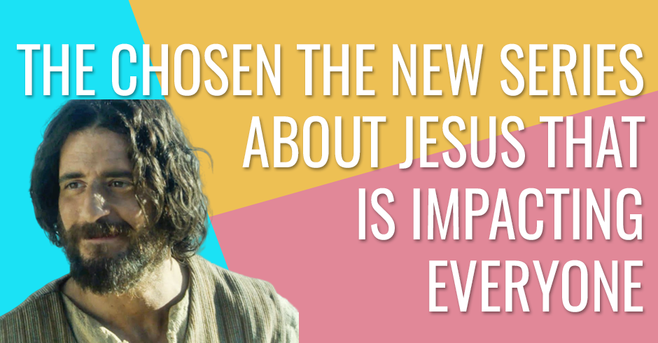 The Chosen, the new series about Jesus that is impacting everyone