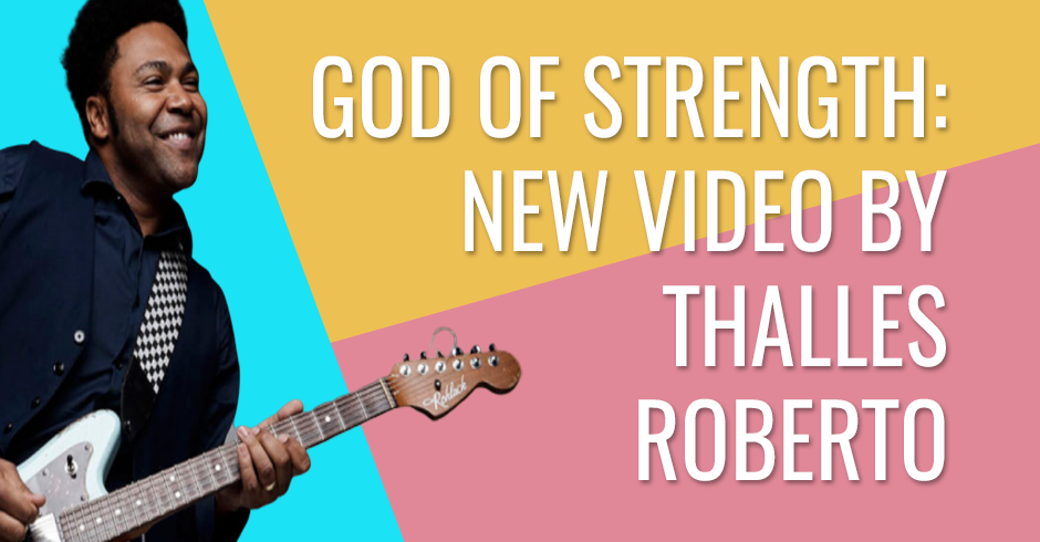 God of strength- New video by Thalles Roberto