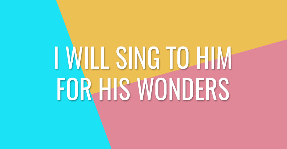 In the law of God I will rejoice, I will sing to Him for His wonders