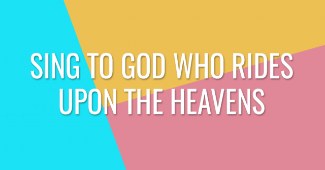 Sing to God who rides upon the heavens