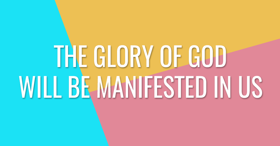The glory of God will be manifested in us, and our mouths will sing praises
