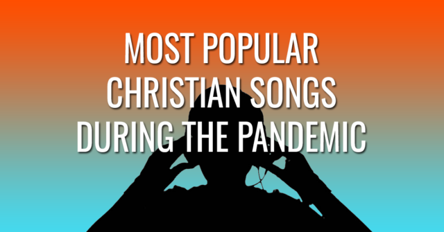 Most popular Christian songs during the pandemic