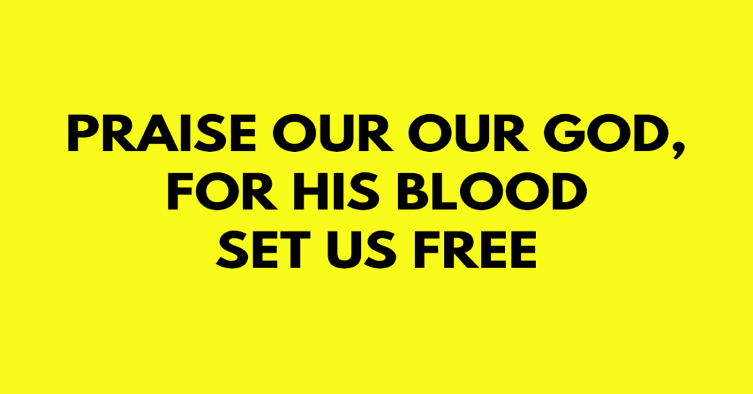 Praise our our God, for His blood set us free
