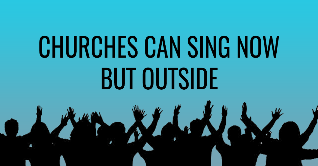 Churches can sing now, but outside