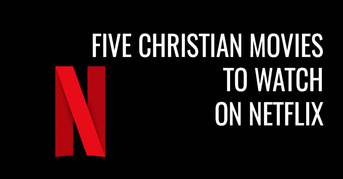 Five Christian movies to watch on Netflix