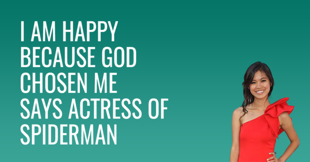 I am happy because god chosen me says actress of spiderman