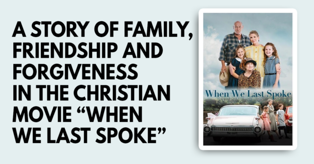 A story of family, friendship and forgiveness in the Christian movie When we last spoke