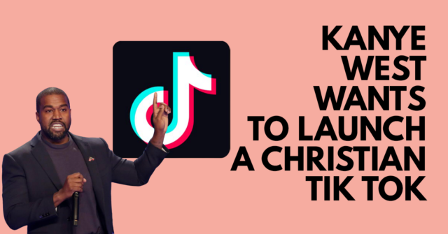 Kanye West wants to launch a Christian TikTok