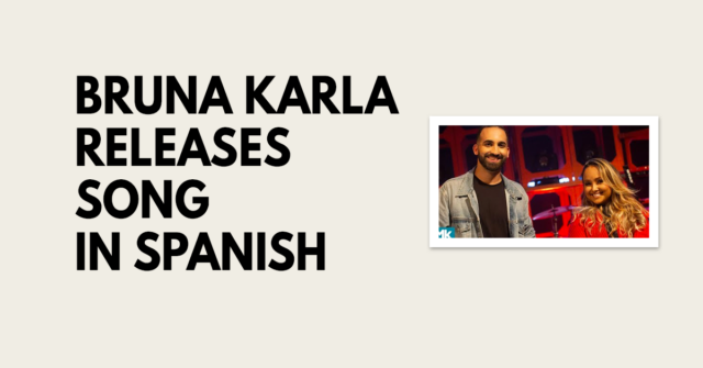 Bruna Karla releases her first song in Spanish