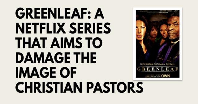 Greenleaf: A Netflix series that aims to damage the image of Christian pastors