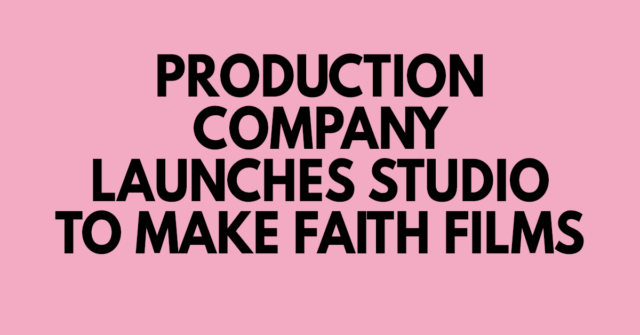 Production company launches studio to make faith films